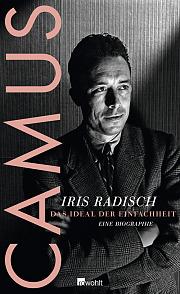 """Cover von """"CAMUS. Das Ideal der Einfachheit"""" von Iris Radisch (Quelle: Rowohlt Verlag)."""