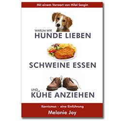 """Cover von """"Warum wir Hunde lieben, Schweine essen und Kühe anziehen"""" von Melanie Joy (Quelle: compassion media)."""