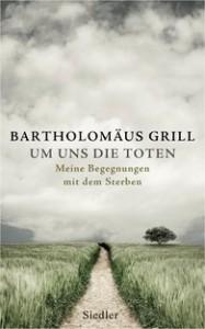 Cover zu Um uns die Toten von Bartholomäus Grill (Quelle: Siedler Verlag).